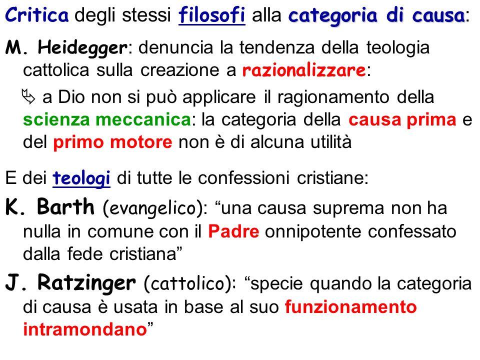 categoria di causa Critica degli stessi filosofi alla categoria di causa : M. Heidegger : denuncia la tendenza della teologia cattolica sulla creazion
