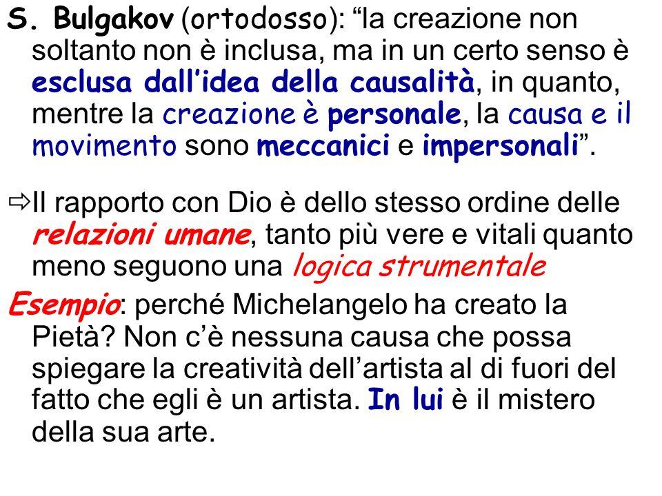 S. Bulgakov ( ortodosso ): la creazione non soltanto non è inclusa, ma in un certo senso è esclusa dallidea della causalità, in quanto, mentre la crea