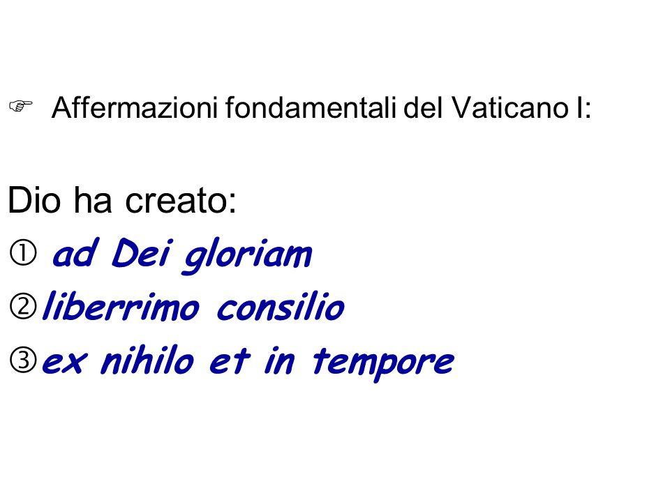 Affermazioni fondamentali del Vaticano I: Dio ha creato: ad Dei gloriam liberrimo consilio ex nihilo et in tempore