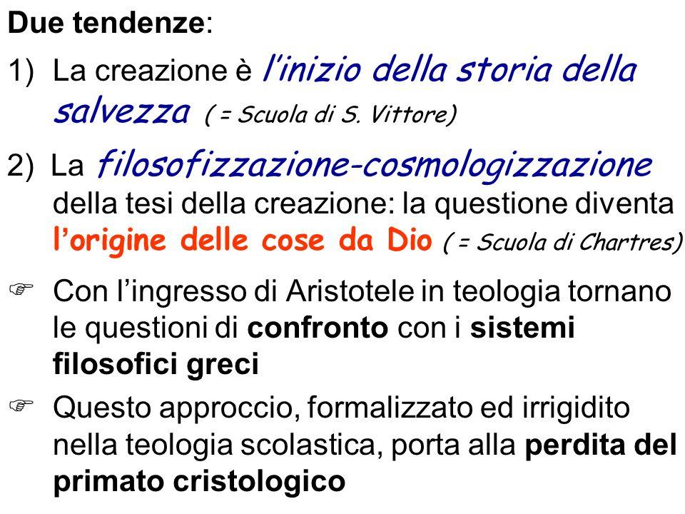 Due tendenze: 1)La creazione è linizio della storia della salvezza ( = Scuola di S. Vittore) 2) La filosofizzazione-cosmologizzazione della tesi della