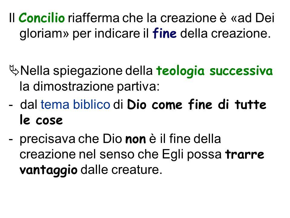 Il Concilio riafferma che la creazione è «ad Dei gloriam» per indicare il fine della creazione. Nella spiegazione della teologia successiva la dimostr