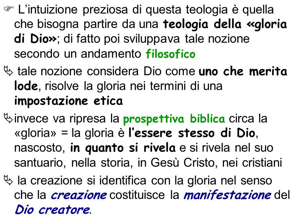 Lintuizione preziosa di questa teologia è quella che bisogna partire da una teologia della «gloria di Dio» ; di fatto poi sviluppava tale nozione seco