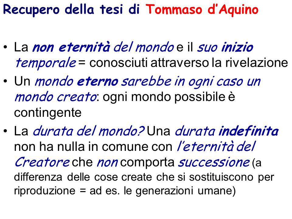 Recupero della tesi di Tommaso dAquino La non eternità del mondo e il suo inizio temporale = conosciuti attraverso la rivelazione Un mondo eterno sare