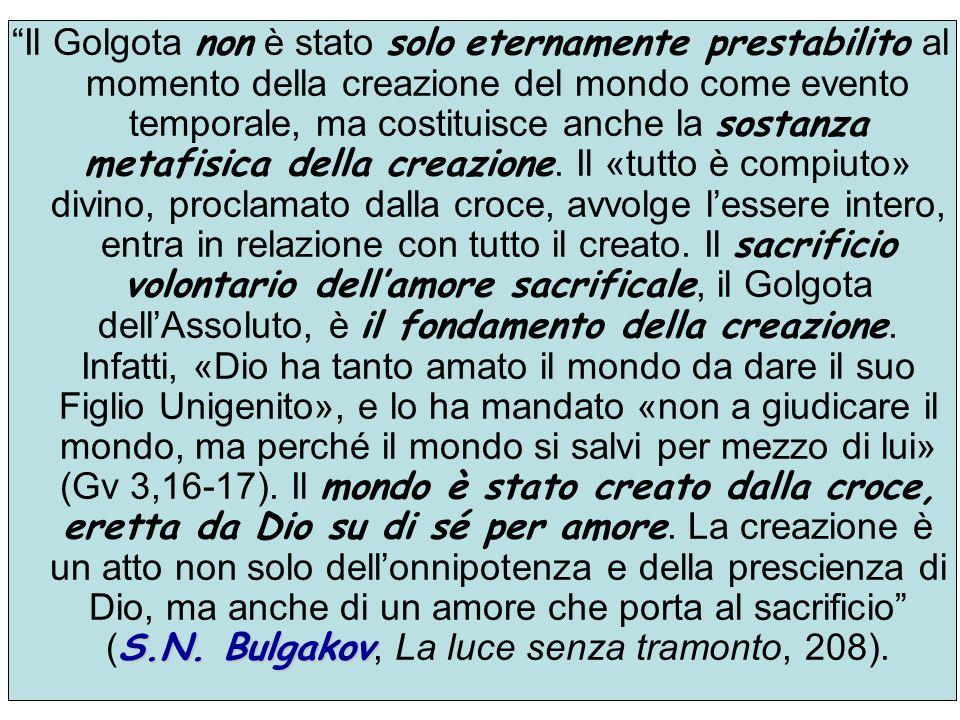 S.N. Bulgakov Il Golgota non è stato solo eternamente prestabilito al momento della creazione del mondo come evento temporale, ma costituisce anche la