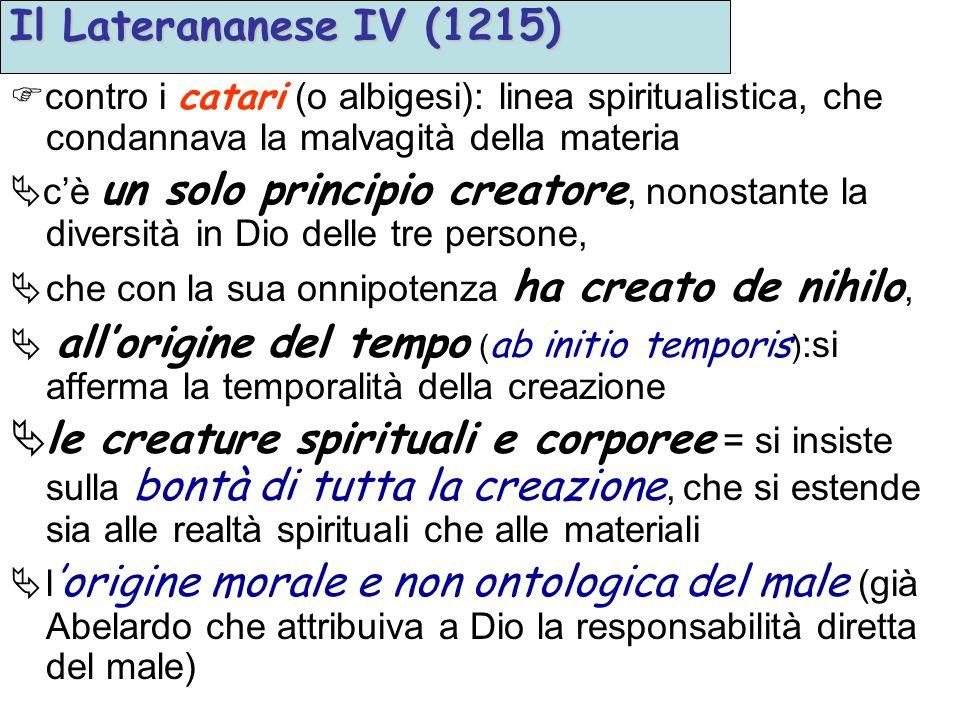 Il Laterananese IV (1215) contro i catari (o albigesi): linea spiritualistica, che condannava la malvagità della materia cè un solo principio creatore