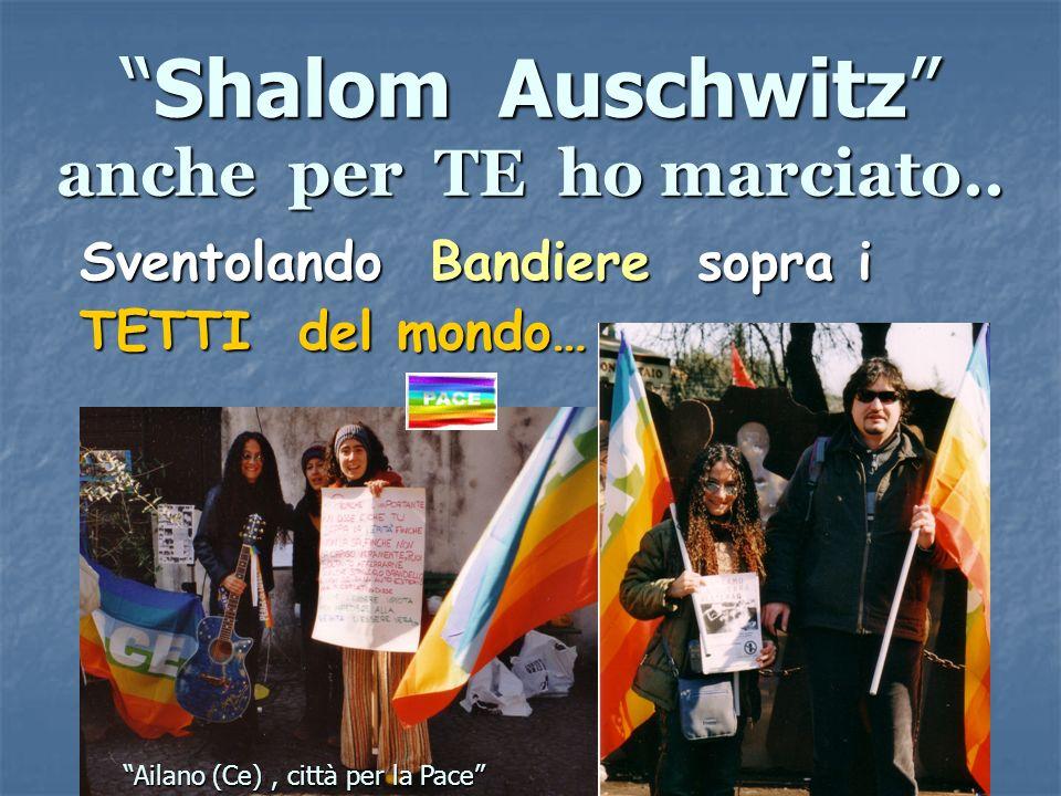Shalom Auschwitz anche per TE ho marciato..Shalom Auschwitz anche per TE ho marciato.. Sventolando Bandiere sopra i Sventolando Bandiere sopra i TETTI