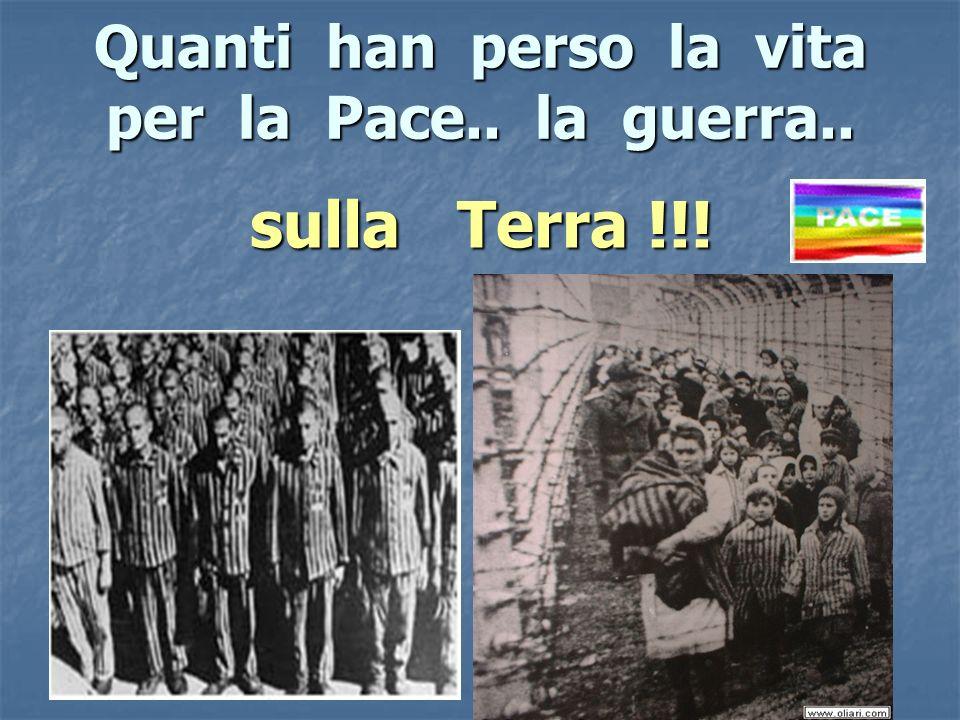 Quanti han perso la vita per la Pace.. la guerra.. sulla Terra !!!