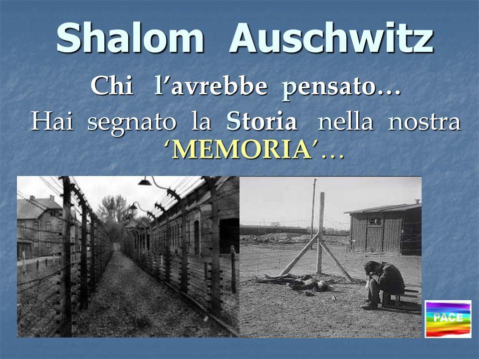 Shalom Auschwitz Shalom Auschwitz Chi lavrebbe pensato… Hai segnato la Storia nella nostraMEMORIA…
