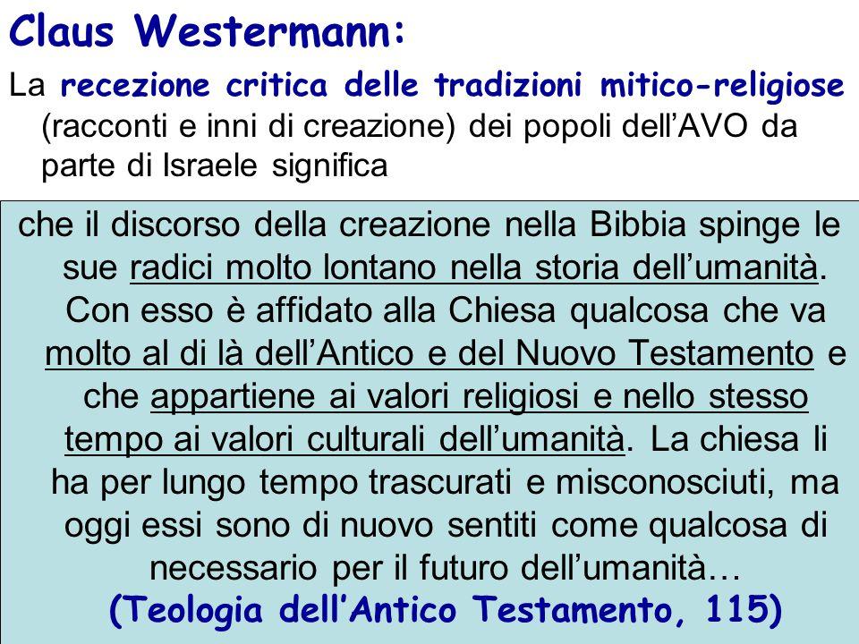 Claus Westermann: La recezione critica delle tradizioni mitico-religiose (racconti e inni di creazione) dei popoli dellAVO da parte di Israele signifi