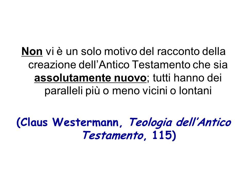 Non vi è un solo motivo del racconto della creazione dellAntico Testamento che sia assolutamente nuovo; tutti hanno dei paralleli più o meno vicini o