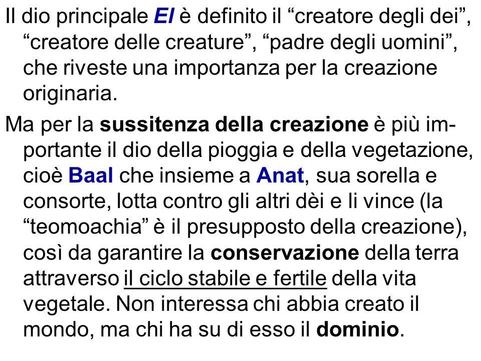 Il dio principale El è definito il creatore degli dei, creatore delle creature, padre degli uomini, che riveste una importanza per la creazione origin