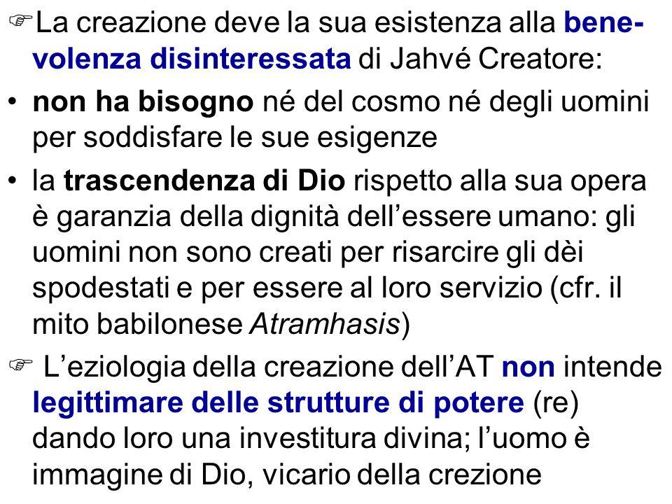 La creazione deve la sua esistenza alla bene- volenza disinteressata di Jahvé Creatore: non ha bisogno né del cosmo né degli uomini per soddisfare le