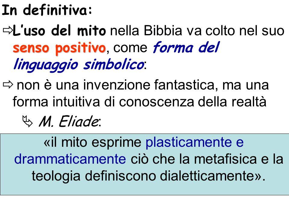 In definitiva: senso positivo Luso del mito nella Bibbia va colto nel suo senso positivo, come forma del linguaggio simbolico : non è una invenzione f