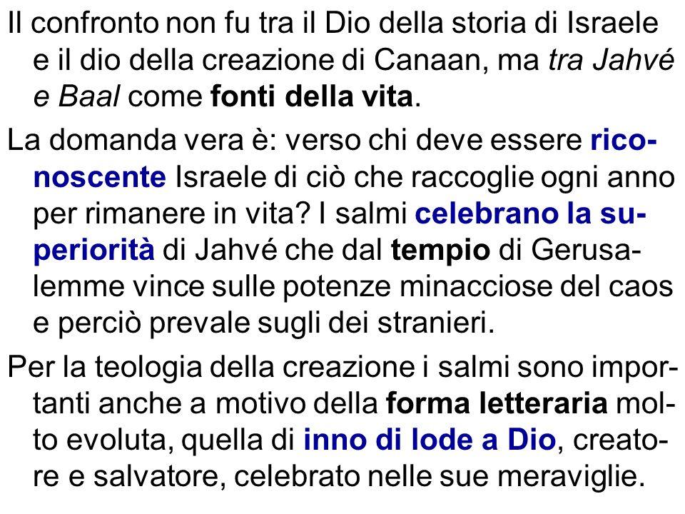 Il confronto non fu tra il Dio della storia di Israele e il dio della creazione di Canaan, ma tra Jahvé e Baal come fonti della vita. La domanda vera