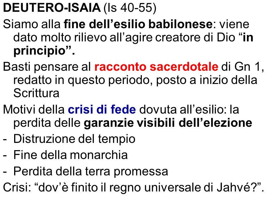 DEUTERO-ISAIA (Is 40-55) Siamo alla fine dellesilio babilonese: viene dato molto rilievo allagire creatore di Dio in principio. Basti pensare al racco