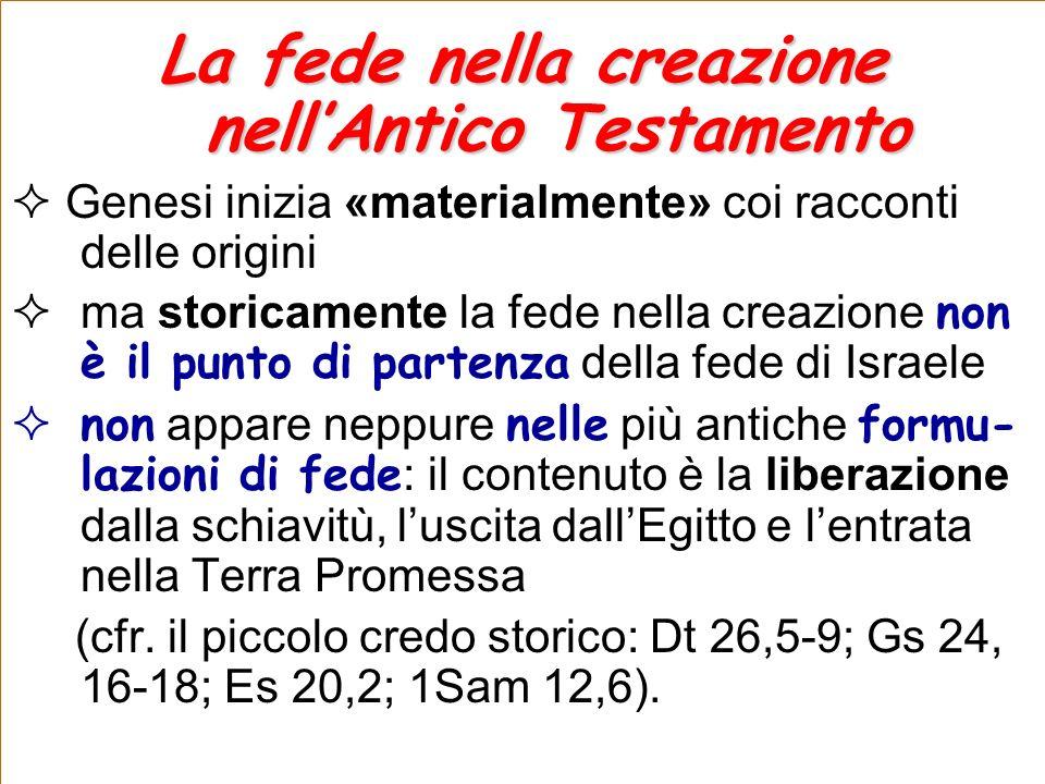 La fede nella creazione nellAntico Testamento Genesi inizia «materialmente» coi racconti delle origini ma storicamente la fede nella creazione non è i