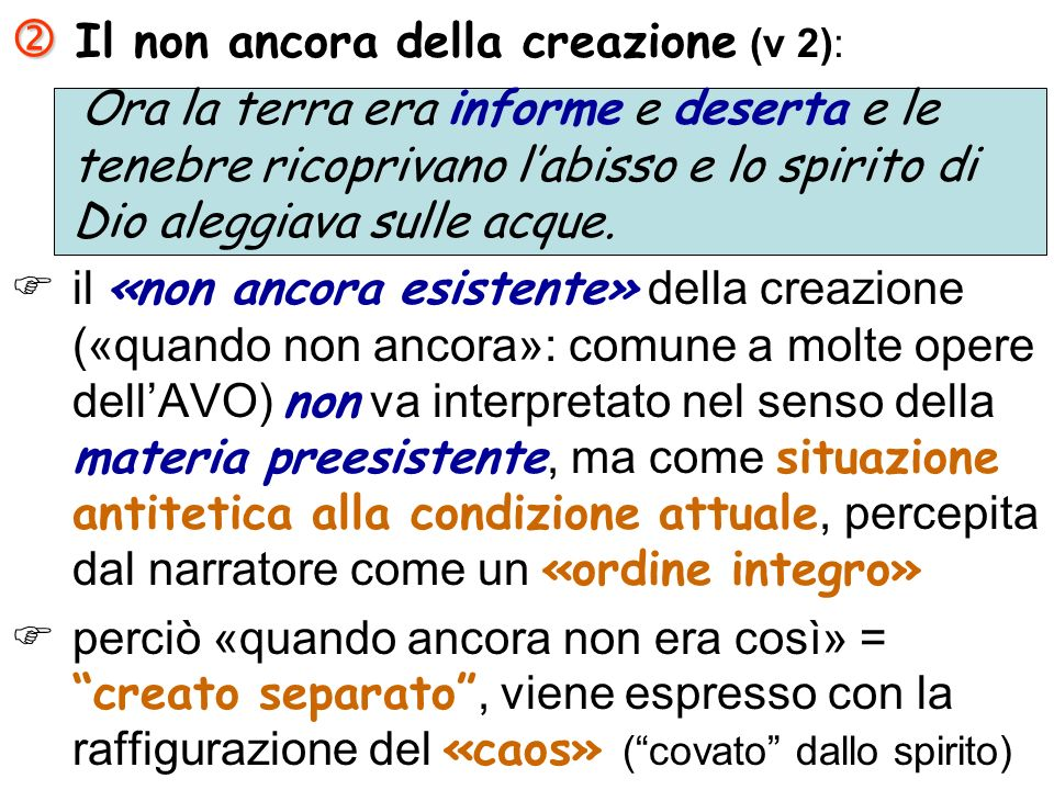 Il non ancora della creazione (v 2): Ora la terra era informe e deserta e le tenebre ricoprivano labisso e lo spirito di Dio aleggiava sulle acque. il