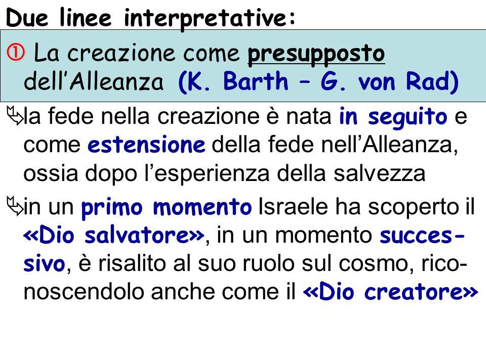 Due linee interpretative: La creazione come presupposto dellAlleanza (K. Barth – G. von Rad) la fede nella creazione è nata in seguito e come estensio
