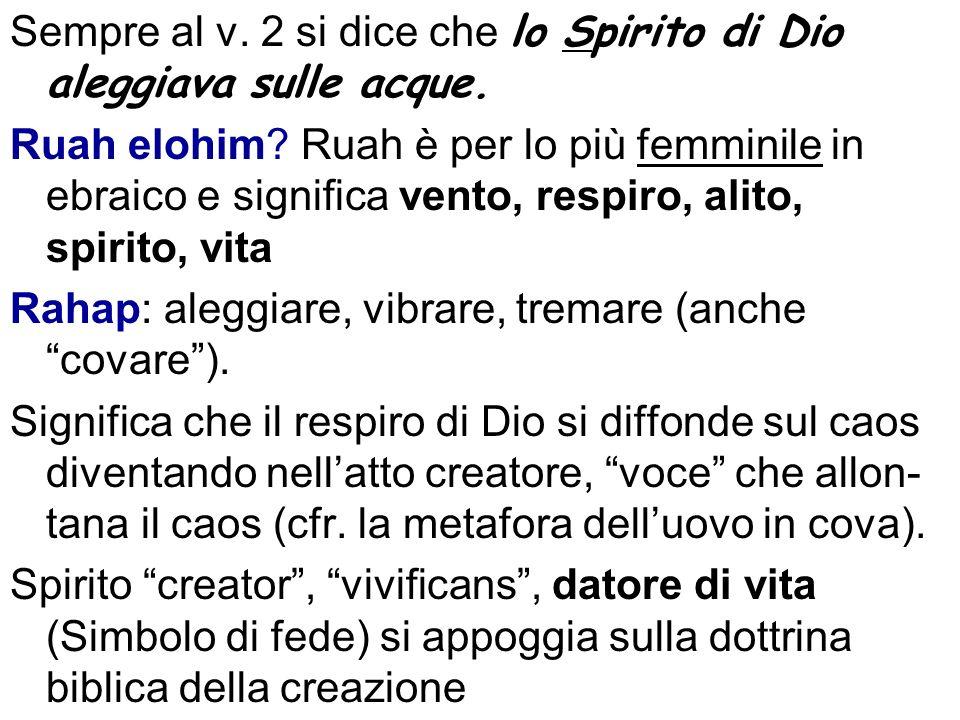 Sempre al v. 2 si dice che lo Spirito di Dio aleggiava sulle acque. Ruah elohim? Ruah è per lo più femminile in ebraico e significa vento, respiro, al