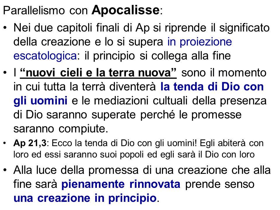 Parallelismo con Apocalisse : Nei due capitoli finali di Ap si riprende il significato della creazione e lo si supera in proiezione escatologica: il p