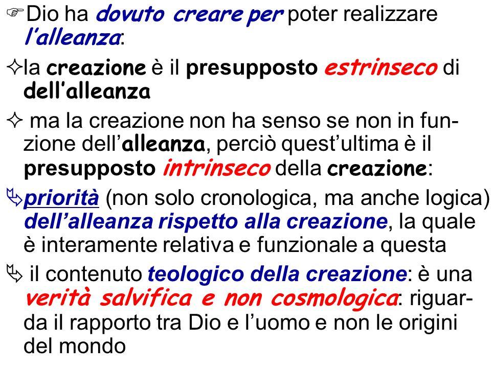 Dio ha dovuto creare per poter realizzare lalleanza : la creazione è il presupposto estrinseco di dellalleanza ma la creazione non ha senso se non in