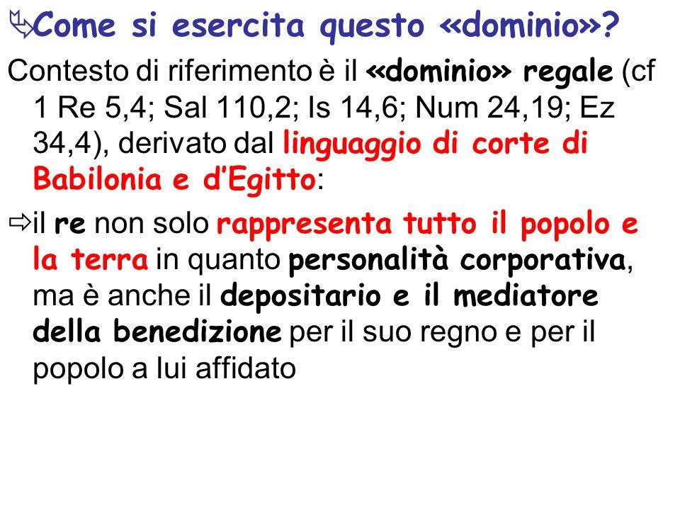 Come si esercita questo «dominio»? Contesto di riferimento è il «dominio» regale (cf 1 Re 5,4; Sal 110,2; Is 14,6; Num 24,19; Ez 34,4), derivato dal l