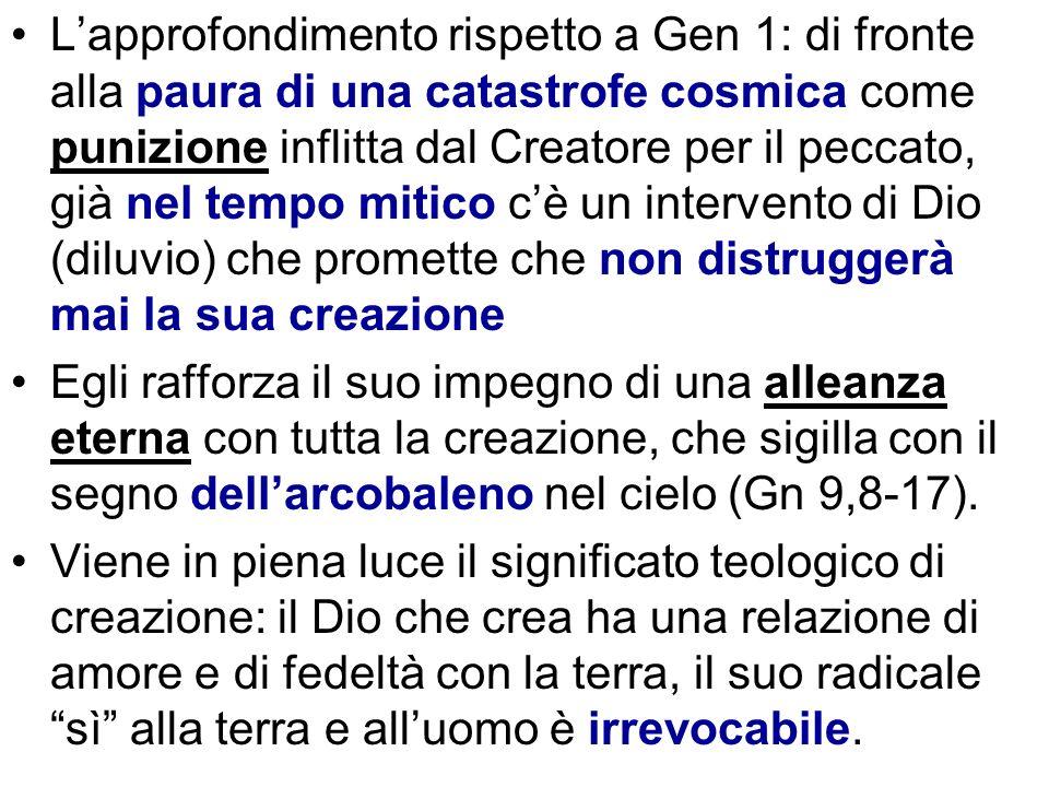 Lapprofondimento rispetto a Gen 1: di fronte alla paura di una catastrofe cosmica come punizione inflitta dal Creatore per il peccato, già nel tempo m