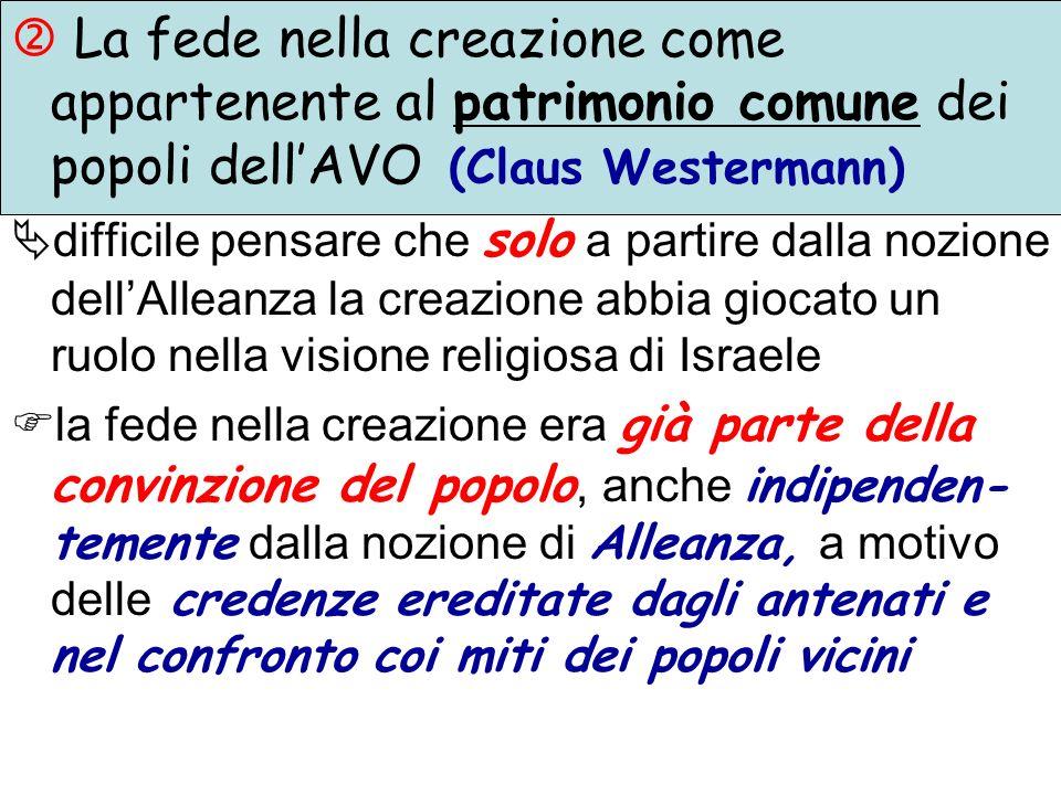 La fede nella creazione come appartenente al patrimonio comune dei popoli dellAVO (Claus Westermann) difficile pensare che solo a partire dalla nozion