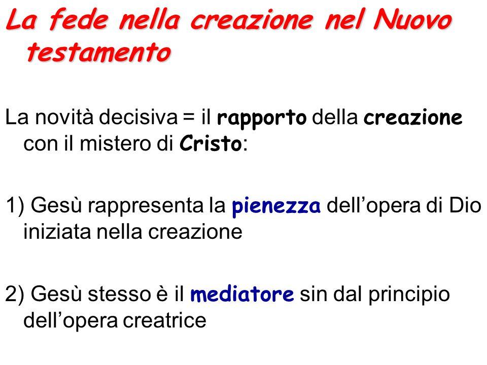 La fede nella creazione nel Nuovo testamento La novità decisiva = il rapporto della creazione con il mistero di Cristo : 1) Gesù rappresenta la pienez