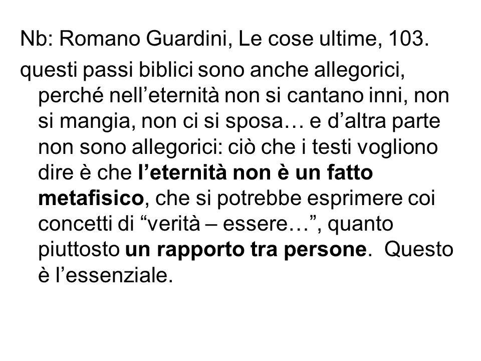 Nb: Romano Guardini, Le cose ultime, 103. questi passi biblici sono anche allegorici, perché nelleternità non si cantano inni, non si mangia, non ci s