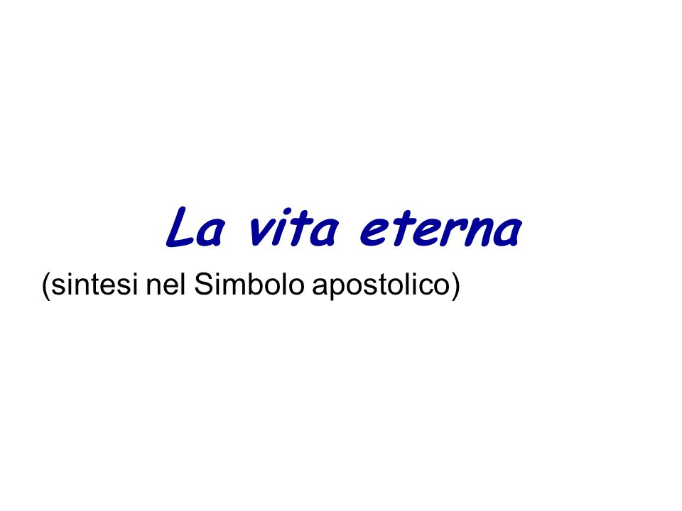 La vita eterna (sintesi nel Simbolo apostolico)