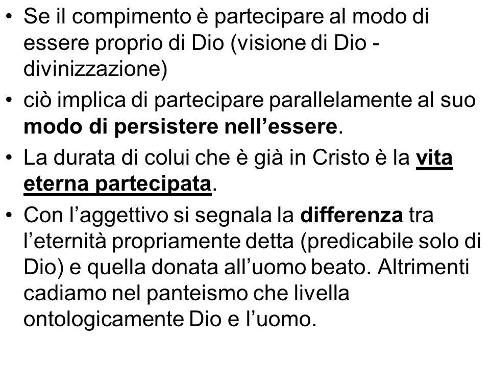 Se il compimento è partecipare al modo di essere proprio di Dio (visione di Dio - divinizzazione) ciò implica di partecipare parallelamente al suo mod