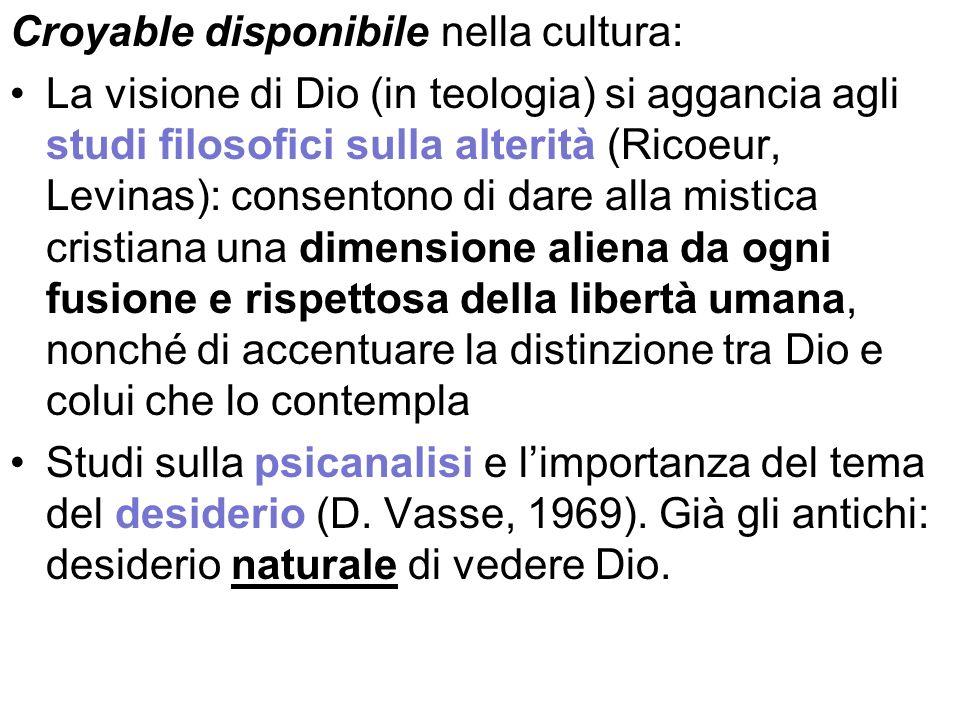 Croyable disponibile nella cultura: La visione di Dio (in teologia) si aggancia agli studi filosofici sulla alterità (Ricoeur, Levinas): consentono di