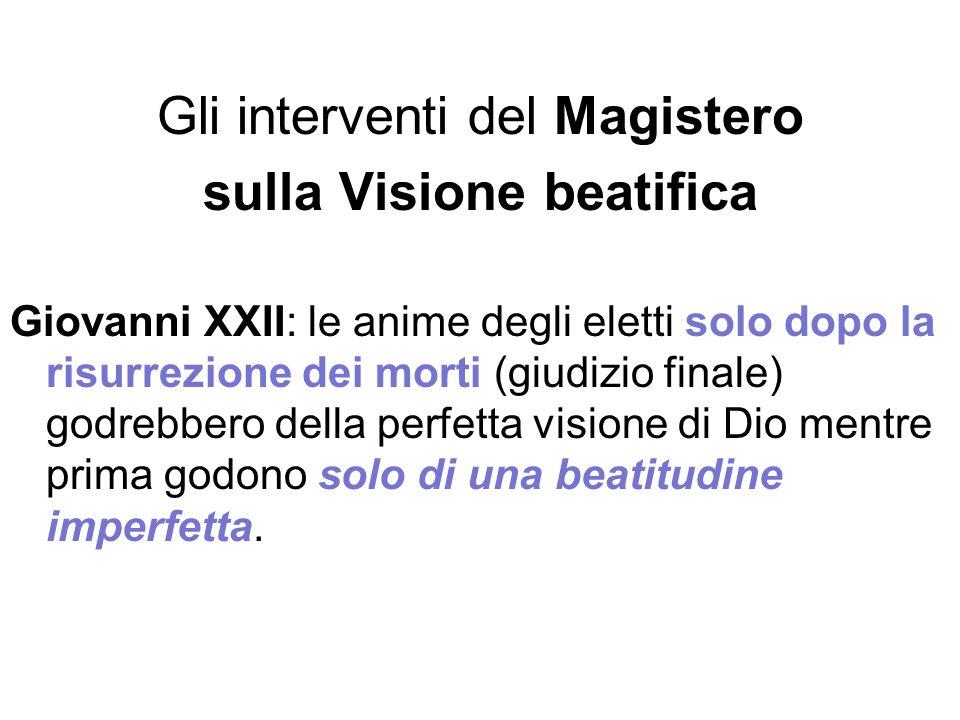 Gli interventi del Magistero sulla Visione beatifica Giovanni XXII: le anime degli eletti solo dopo la risurrezione dei morti (giudizio finale) godreb