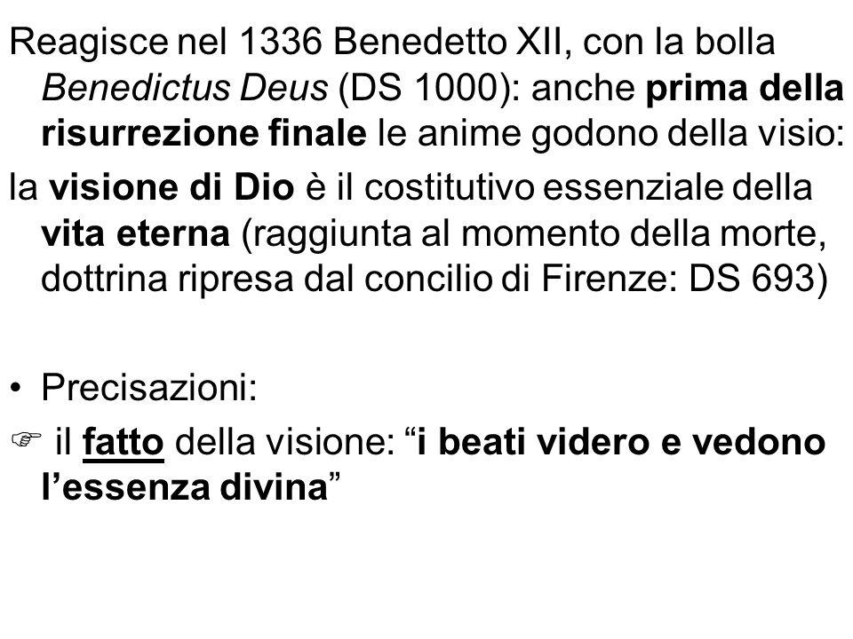 Reagisce nel 1336 Benedetto XII, con la bolla Benedictus Deus (DS 1000): anche prima della risurrezione finale le anime godono della visio: la visione