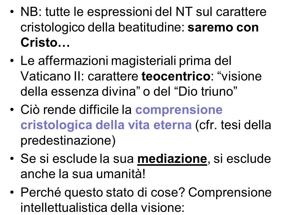 NB: tutte le espressioni del NT sul carattere cristologico della beatitudine: saremo con Cristo… Le affermazioni magisteriali prima del Vaticano II: c