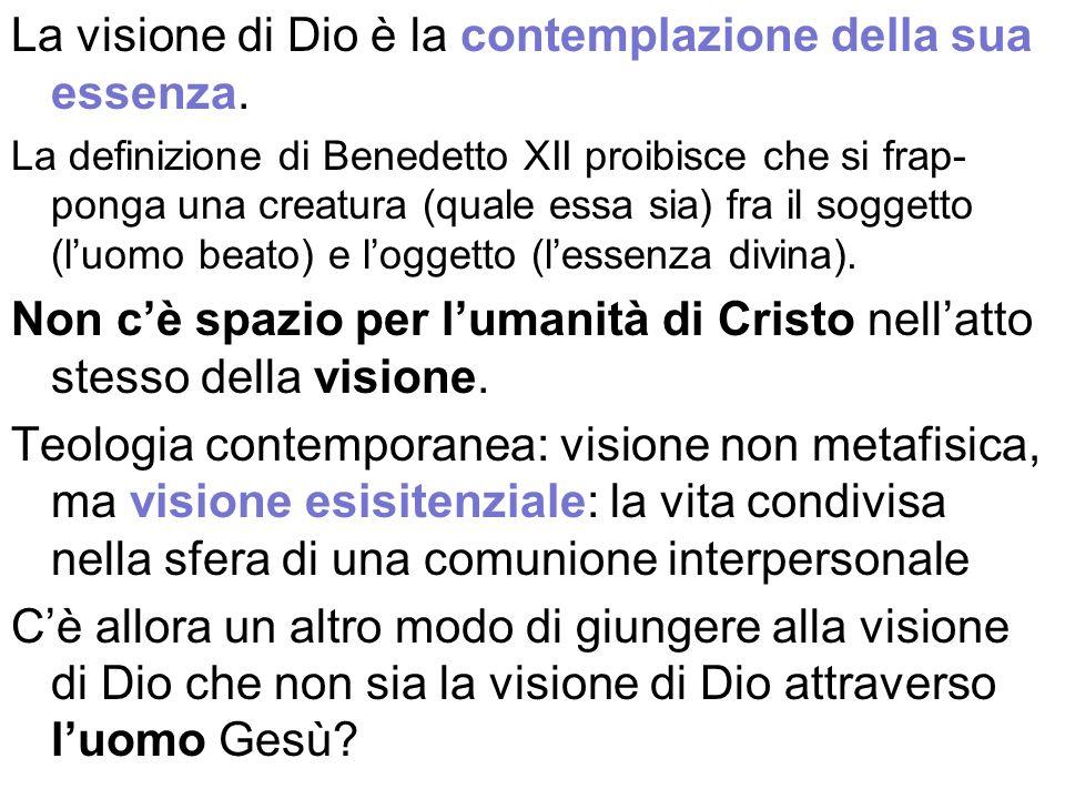 La visione di Dio è la contemplazione della sua essenza. La definizione di Benedetto XII proibisce che si frap- ponga una creatura (quale essa sia) fr