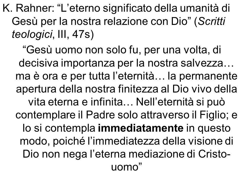K. Rahner: Leterno significato della umanità di Gesù per la nostra relazione con Dio (Scritti teologici, III, 47s) Gesù uomo non solo fu, per una volt