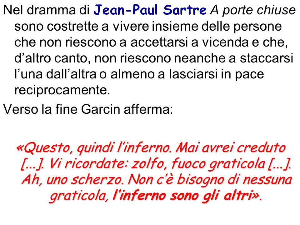 Nel dramma di Jean-Paul Sartre A porte chiuse sono costrette a vivere insieme delle persone che non riescono a accettarsi a vicenda e che, daltro cant
