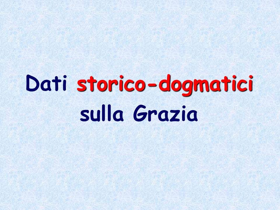 storico-dogmatici Dati storico-dogmatici sulla Grazia