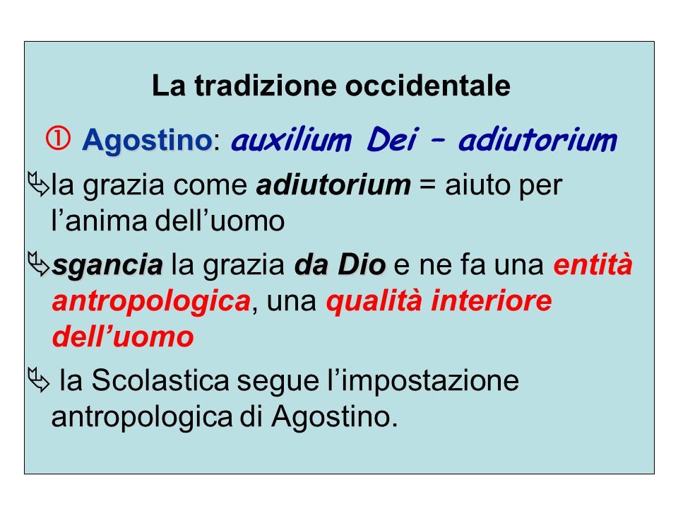 La tradizione occidentale Agostino Agostino: auxilium Dei – adiutorium la grazia come adiutorium = aiuto per lanima delluomo sganciada Dio sgancia la