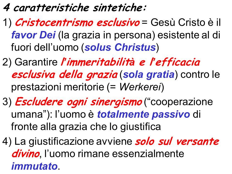 4 caratteristiche sintetiche: 1) Cristocentrismo esclusivo = Gesù Cristo è il favor Dei (la grazia in persona) esistente al di fuori delluomo (solus C
