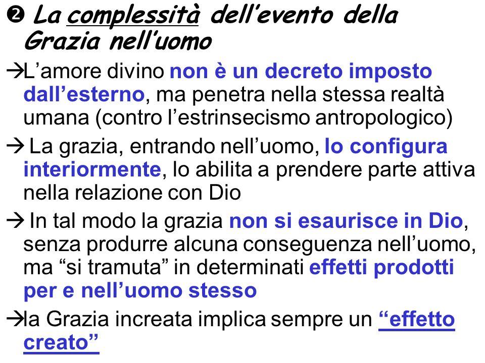 La complessità dellevento della Grazia nelluomo Lamore divino non è un decreto imposto dallesterno, ma penetra nella stessa realtà umana (contro lestr