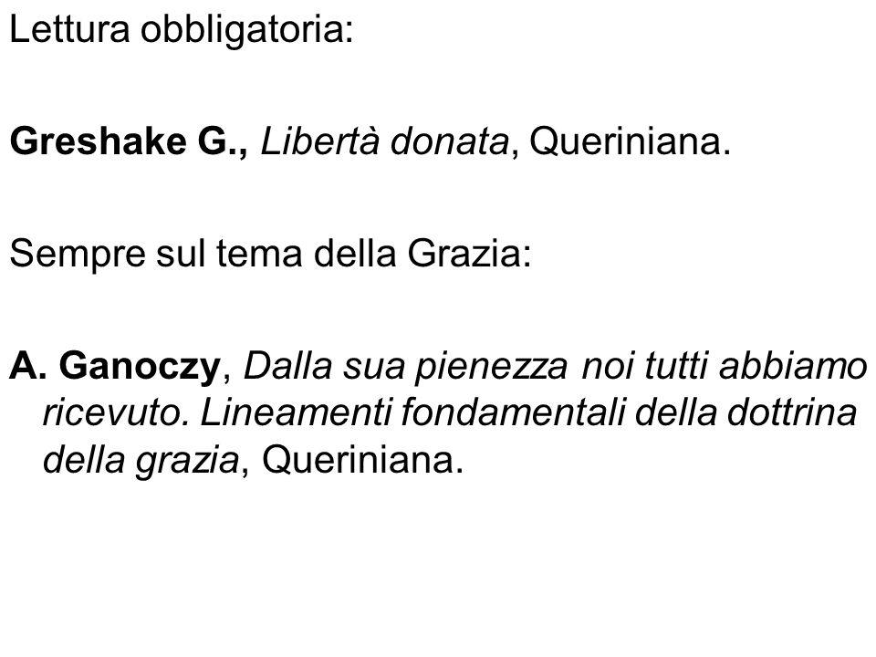 Lettura obbligatoria: Greshake G., Libertà donata, Queriniana. Sempre sul tema della Grazia: A. Ganoczy, Dalla sua pienezza noi tutti abbiamo ricevuto