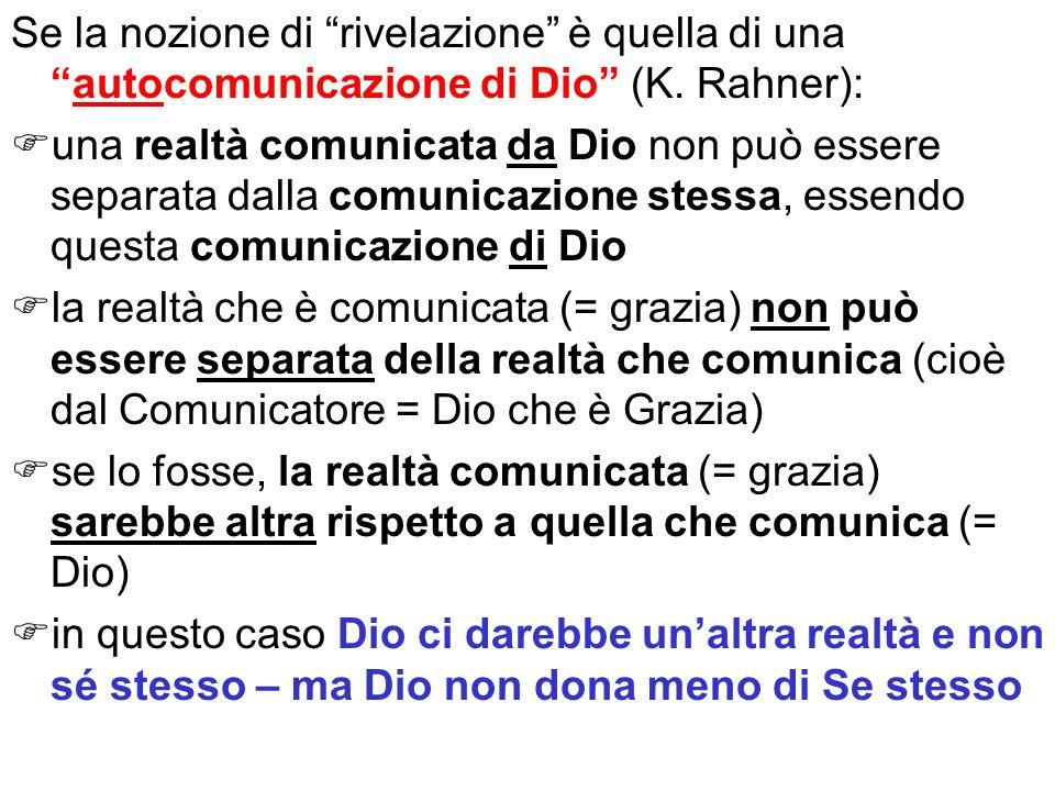 Se la nozione di rivelazione è quella di unaautocomunicazione di Dio (K. Rahner): una realtà comunicata da Dio non può essere separata dalla comunicaz