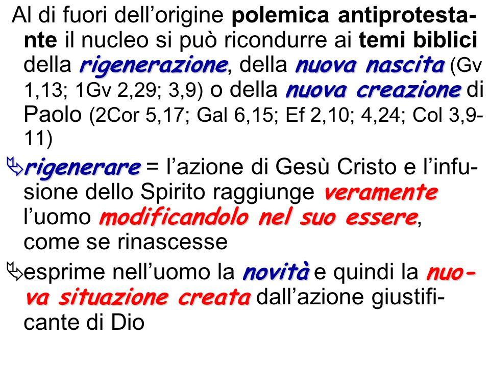 rigenerazionenuova nascita nuova creazione Al di fuori dellorigine polemica antiprotesta- nte il nucleo si può ricondurre ai temi biblici della rigene