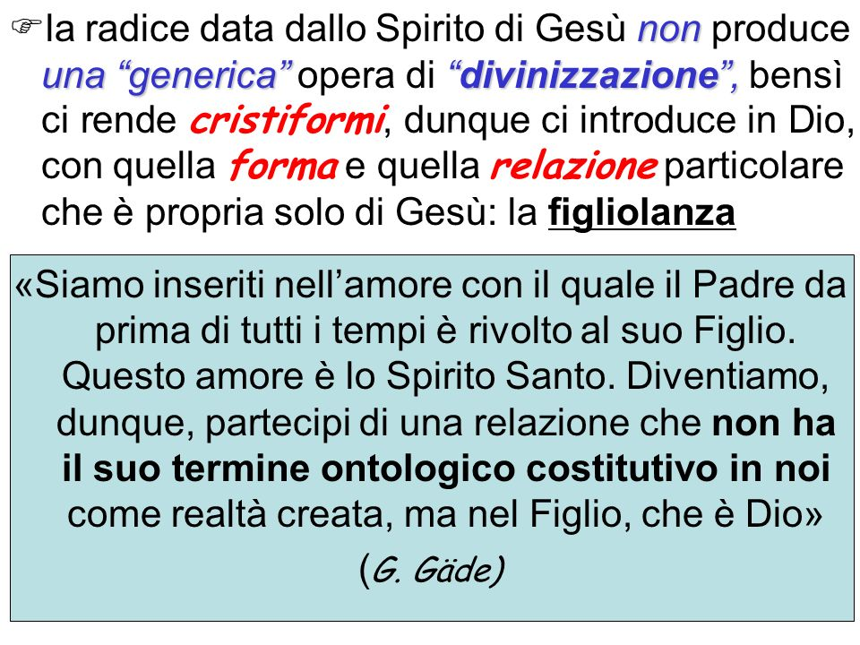 non una genericadivinizzazione, la radice data dallo Spirito di Gesù non produce una generica opera di divinizzazione, bensì ci rende cristiformi, dun