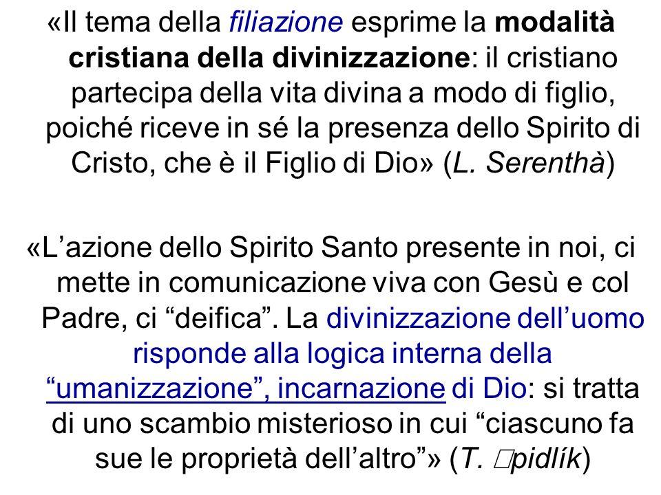 «Il tema della filiazione esprime la modalità cristiana della divinizzazione: il cristiano partecipa della vita divina a modo di figlio, poiché riceve