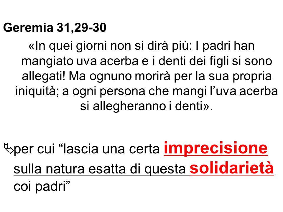 Geremia 31,29-30 «In quei giorni non si dirà più: I padri han mangiato uva acerba e i denti dei figli si sono allegati! Ma ognuno morirà per la sua pr