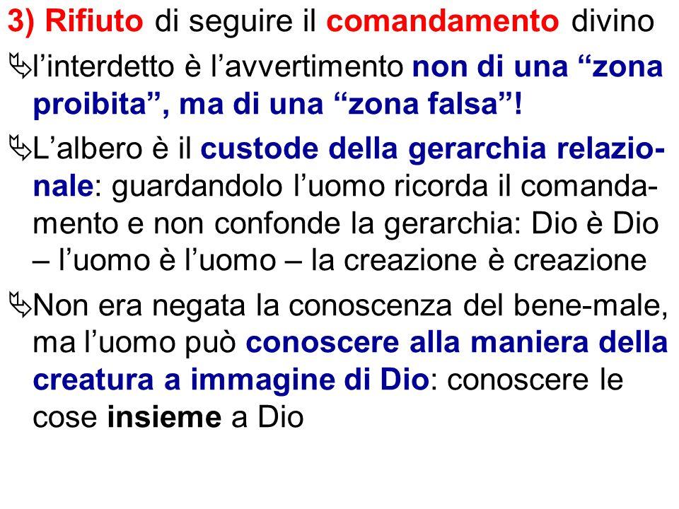 3) Rifiuto di seguire il comandamento divino linterdetto è lavvertimento non di una zona proibita, ma di una zona falsa! Lalbero è il custode della ge